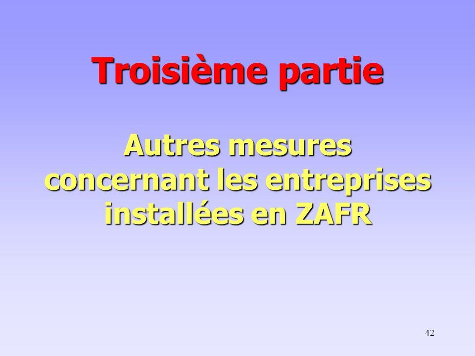 Troisième partie Autres mesures concernant les entreprises installées en ZAFR