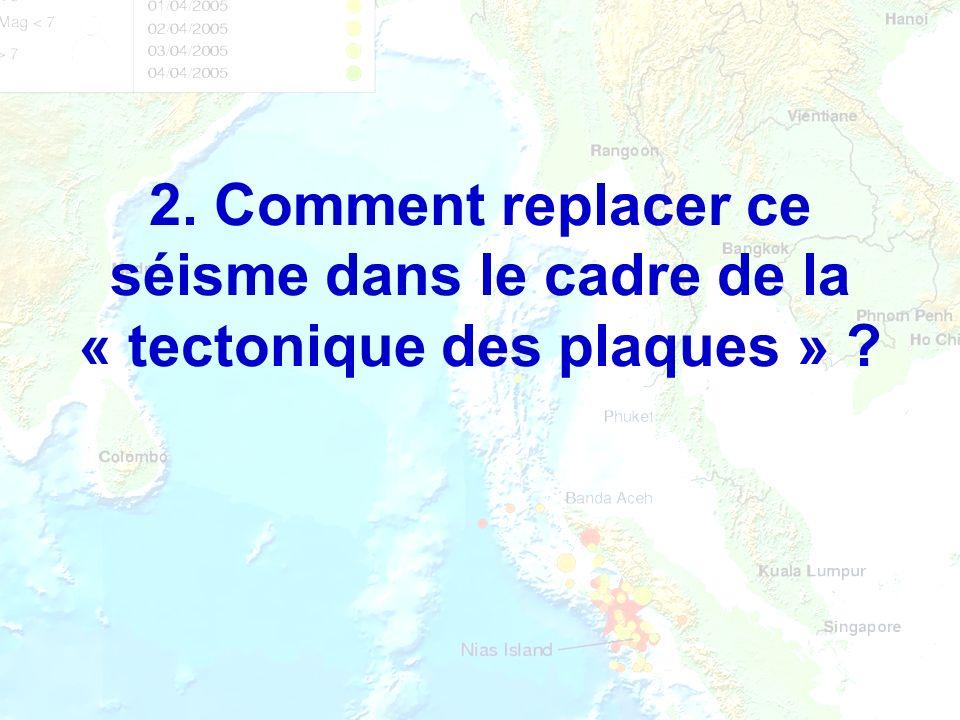 2. Comment replacer ce séisme dans le cadre de la « tectonique des plaques »