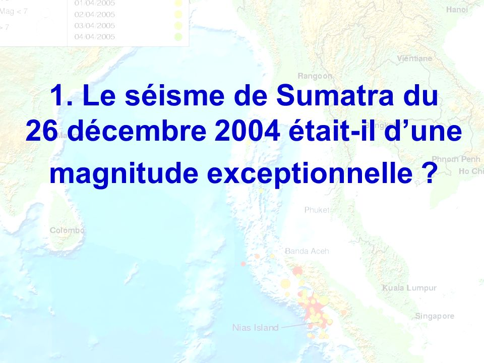 1. Le séisme de Sumatra du 26 décembre 2004 était-il d'une magnitude exceptionnelle