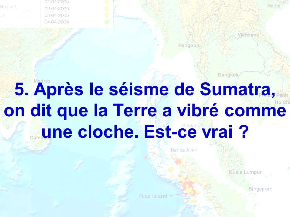 5. Après le séisme de Sumatra, on dit que la Terre a vibré comme une cloche. Est-ce vrai