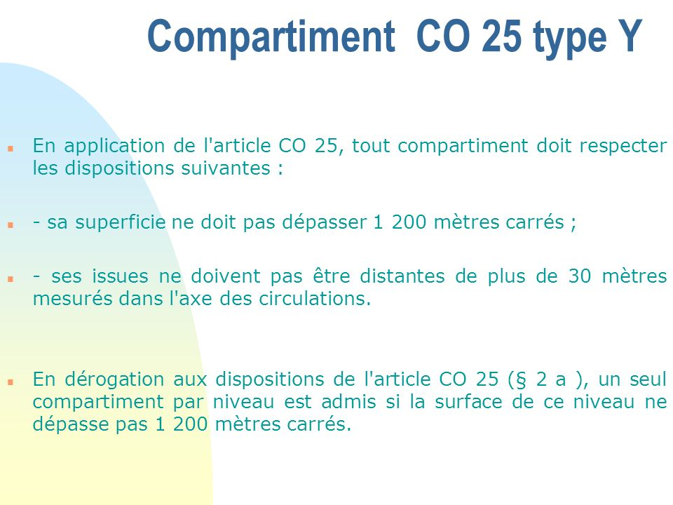 Compartiment CO 25 type Y En application de l article CO 25, tout compartiment doit respecter les dispositions suivantes :