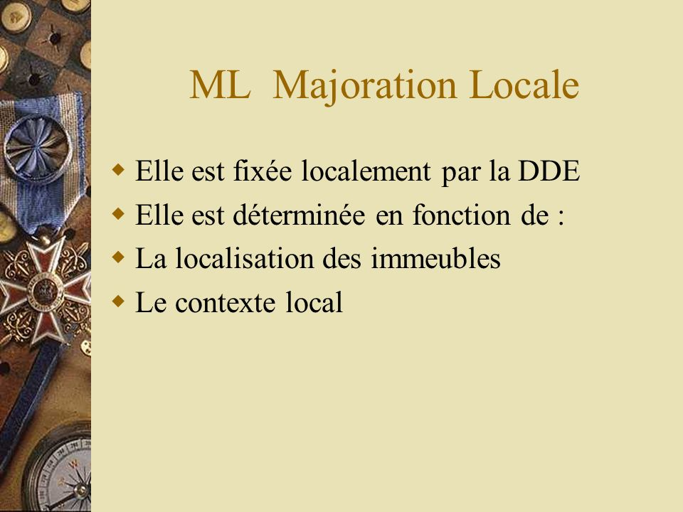 ML Majoration Locale Elle est fixée localement par la DDE