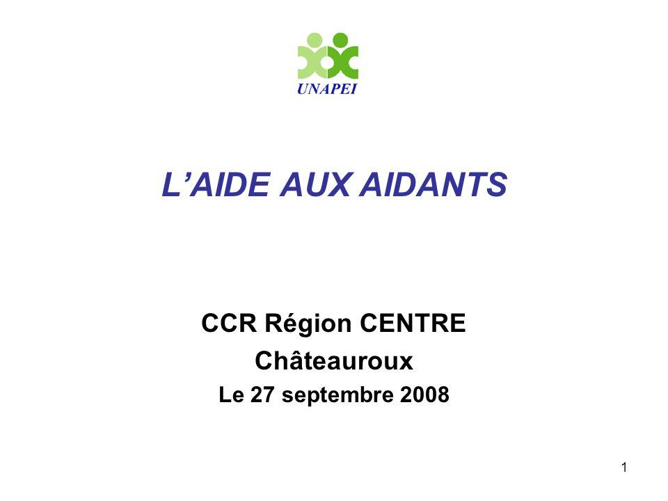 L'AIDE AUX AIDANTS CCR Région CENTRE Châteauroux Le 27 septembre 2008