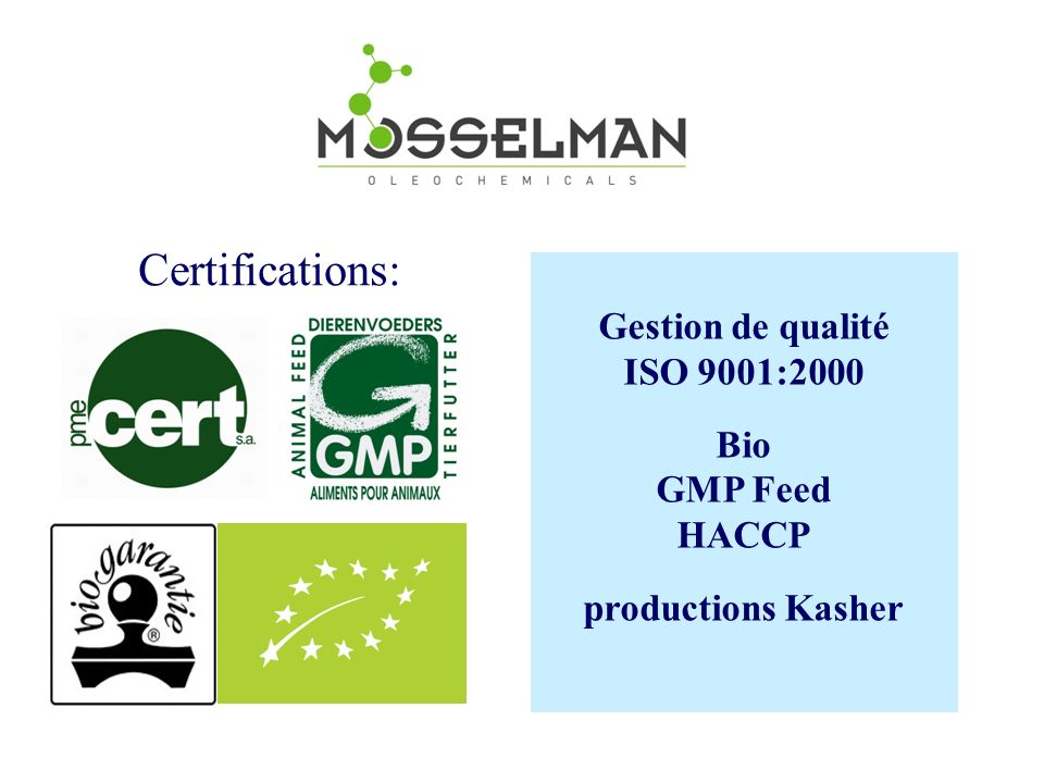 Certifications: Gestion de qualité ISO 9001:2000 Bio GMP Feed HACCP
