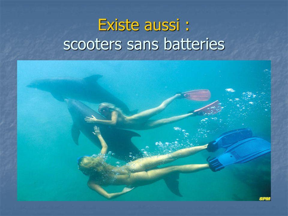 Existe aussi : scooters sans batteries