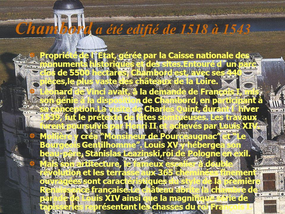 Chambord a été edifié de 1518 à 1543