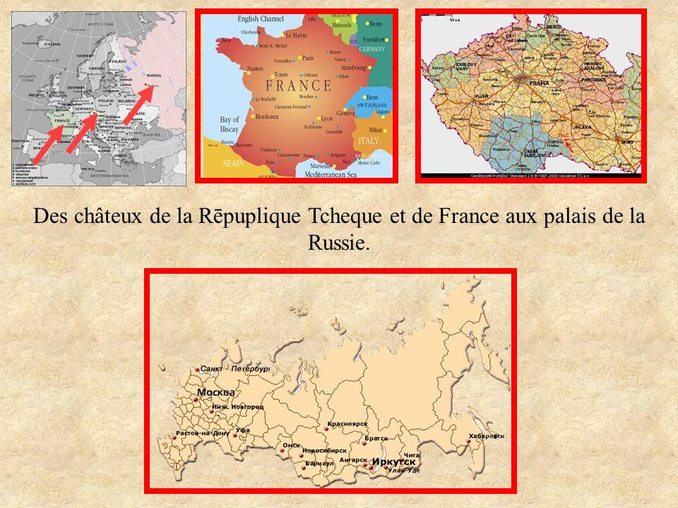 Des châteux de la Rēpuplique Tcheque et de France aux palais de la Russie.