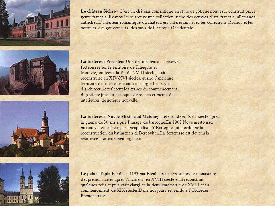 Le château Sichrov.C'est un château romantique en style de gôtique nouveau, construit par le genre français Roanov.Ici se trouve une collection riche des oeuvres d'art français, allemands, autriches.L' interieur romantique du château est interessant avec les collections Roanov et les portraits des gouverneurs des pays de l' Europe Occidentale.