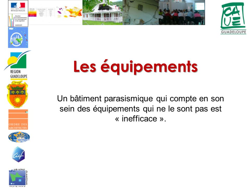 Les équipements Un bâtiment parasismique qui compte en son sein des équipements qui ne le sont pas est « inefficace ».