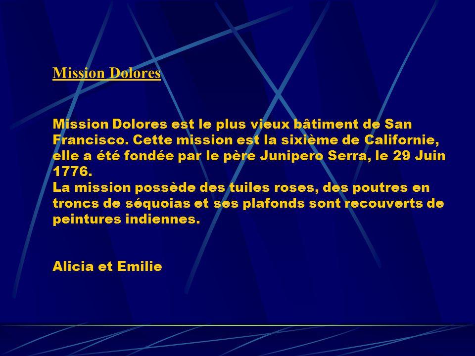 Mission Dolores Mission Dolores est le plus vieux bâtiment de San Francisco.