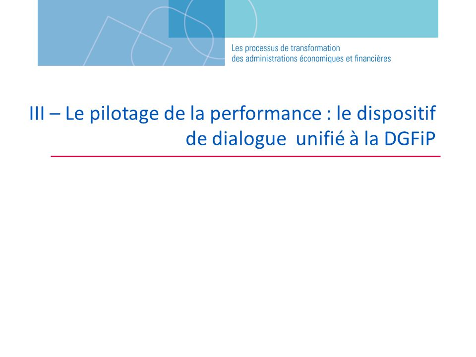 III – Le pilotage de la performance : le dispositif de dialogue unifié à la DGFiP