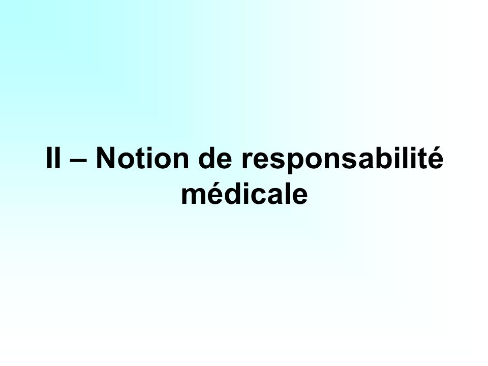 II – Notion de responsabilité médicale