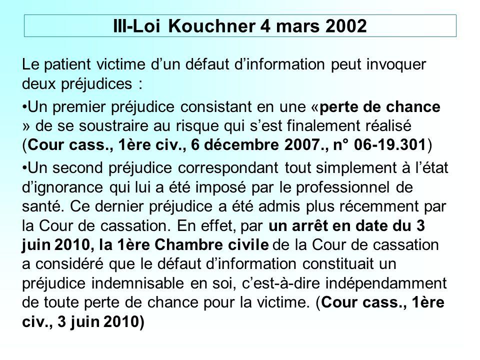 III-Loi Kouchner 4 mars 2002Le patient victime d'un défaut d'information peut invoquer deux préjudices :