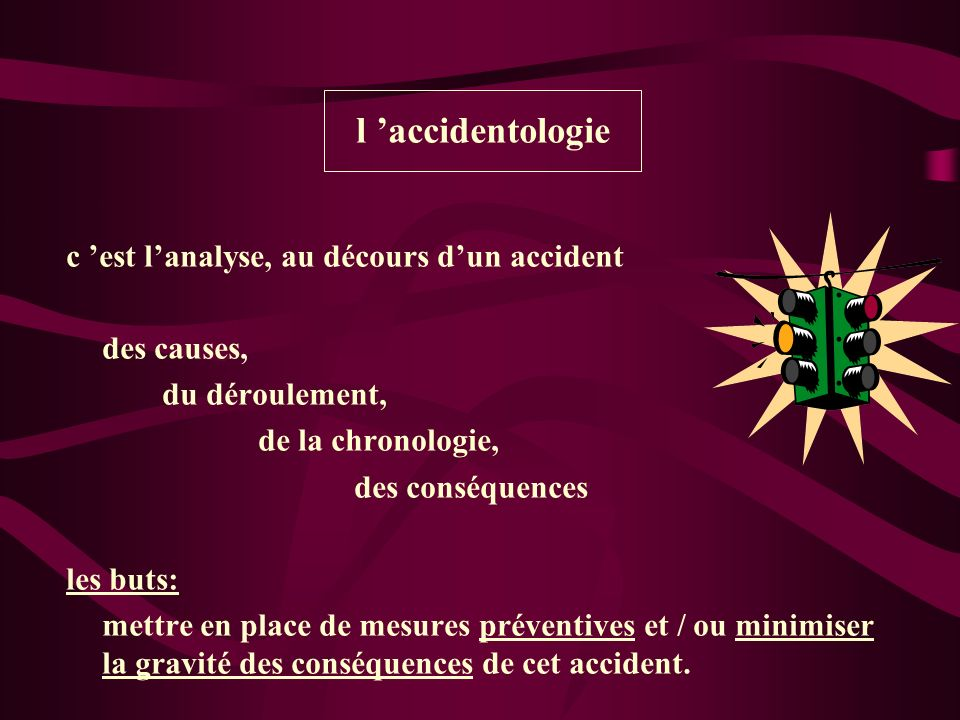 l 'accidentologie c 'est l'analyse, au décours d'un accident