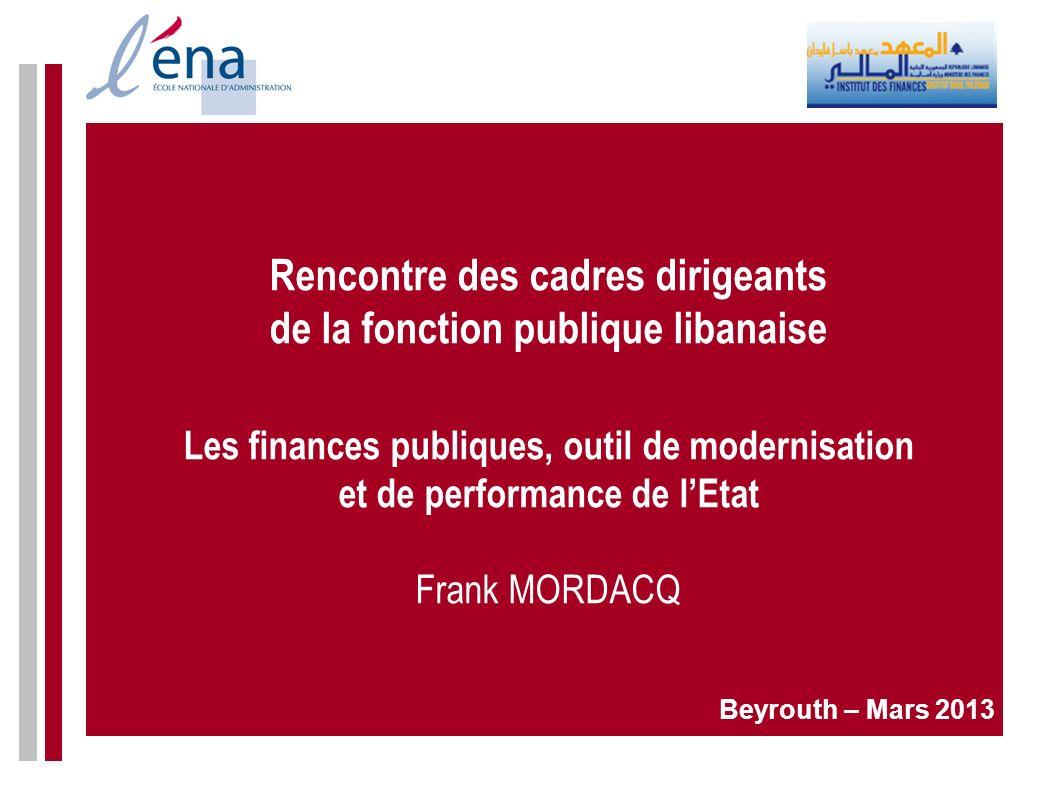 Rencontre des cadres dirigeants de la fonction publique libanaise Les finances publiques, outil de modernisation et de performance de l'Etat Frank MORDACQ