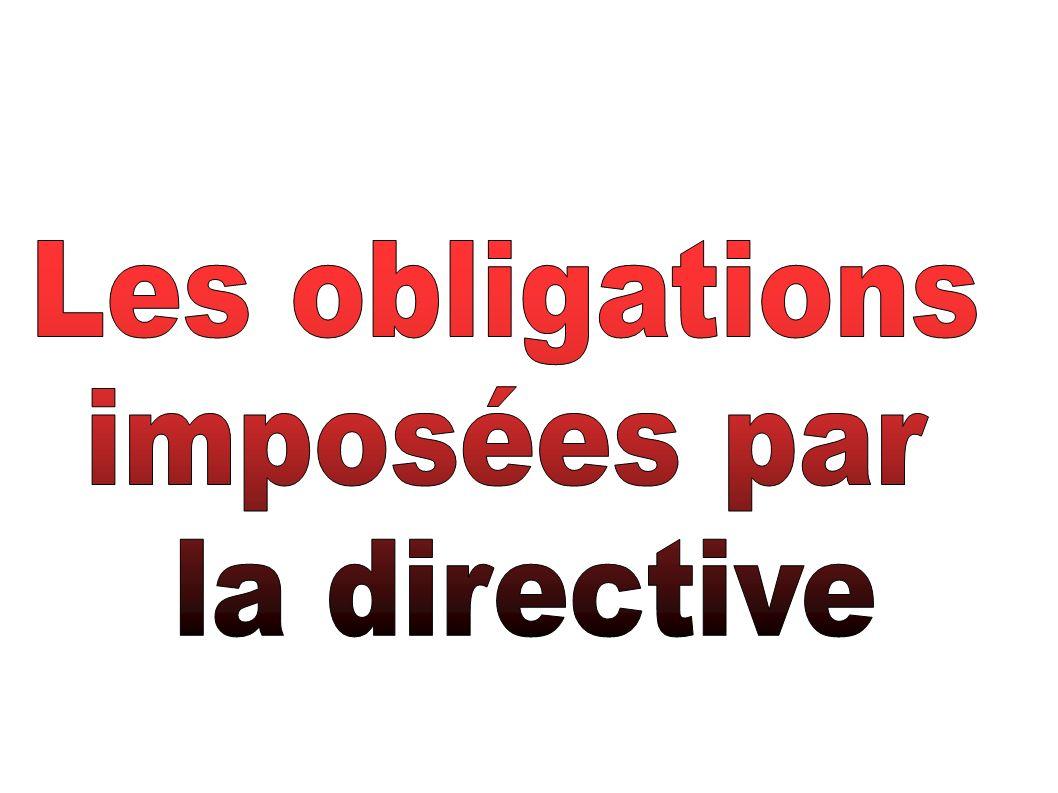 Les obligations imposées par la directive