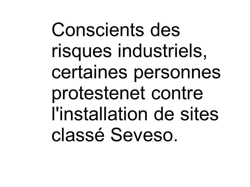 Conscients des risques industriels, certaines personnes protestenet contre l installation de sites classé Seveso.
