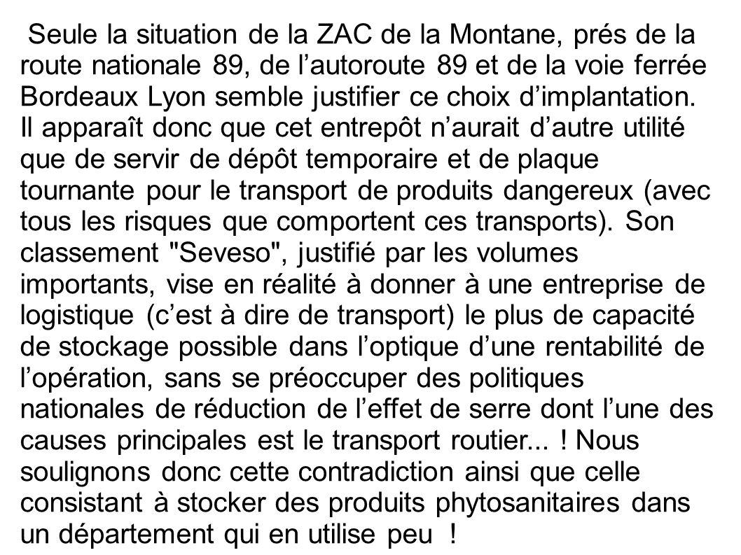 Seule la situation de la ZAC de la Montane, prés de la route nationale 89, de l'autoroute 89 et de la voie ferrée Bordeaux Lyon semble justifier ce choix d'implantation.