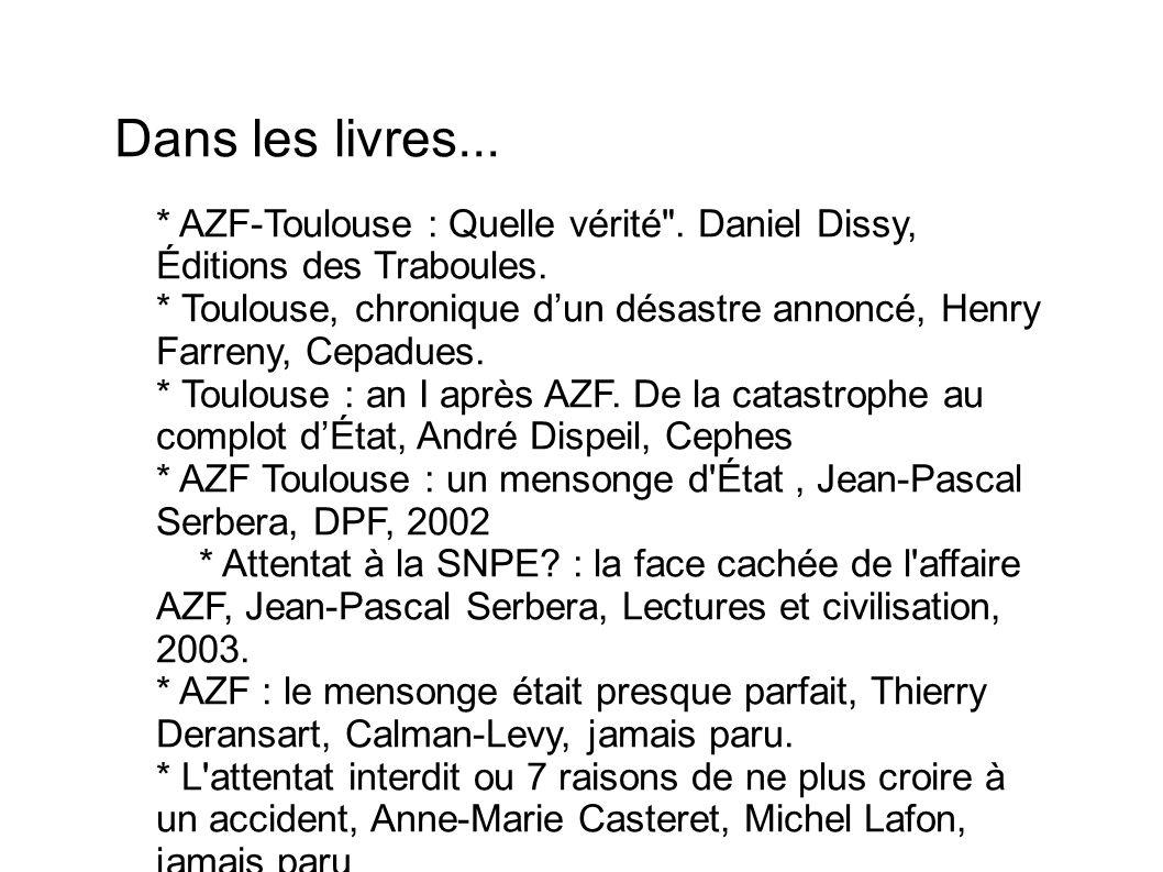 Dans les livres... * AZF-Toulouse : Quelle vérité . Daniel Dissy, Éditions des Traboules.