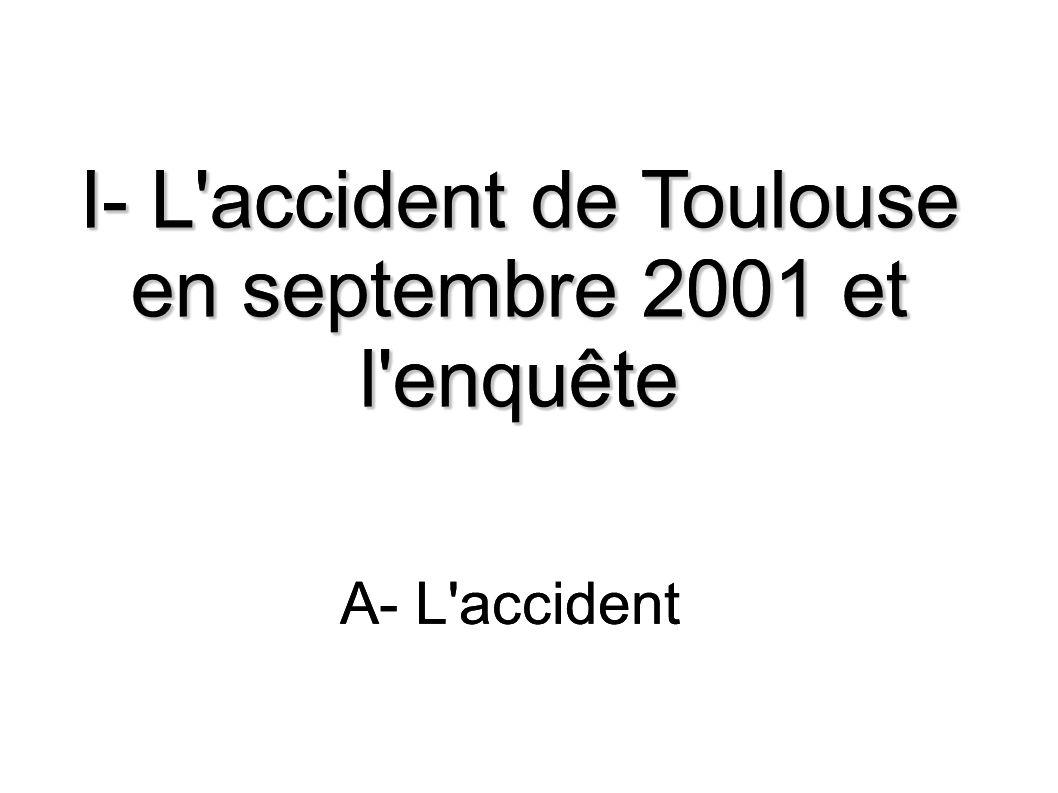 I- L accident de Toulouse en septembre 2001 et l enquête