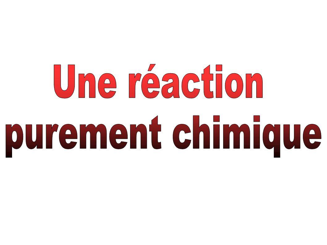 Une réaction purement chimique