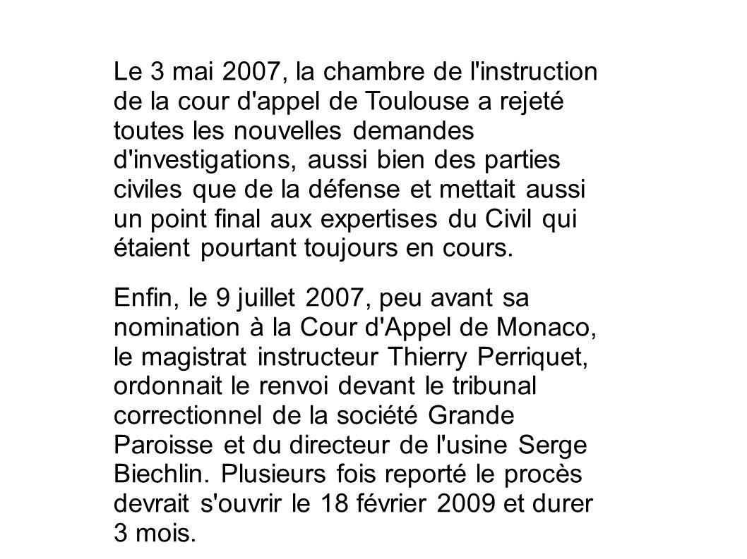 Le 3 mai 2007, la chambre de l instruction de la cour d appel de Toulouse a rejeté toutes les nouvelles demandes d investigations, aussi bien des parties civiles que de la défense et mettait aussi un point final aux expertises du Civil qui étaient pourtant toujours en cours.