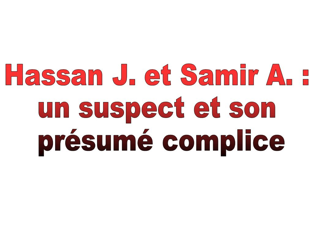 Hassan J. et Samir A. : un suspect et son présumé complice