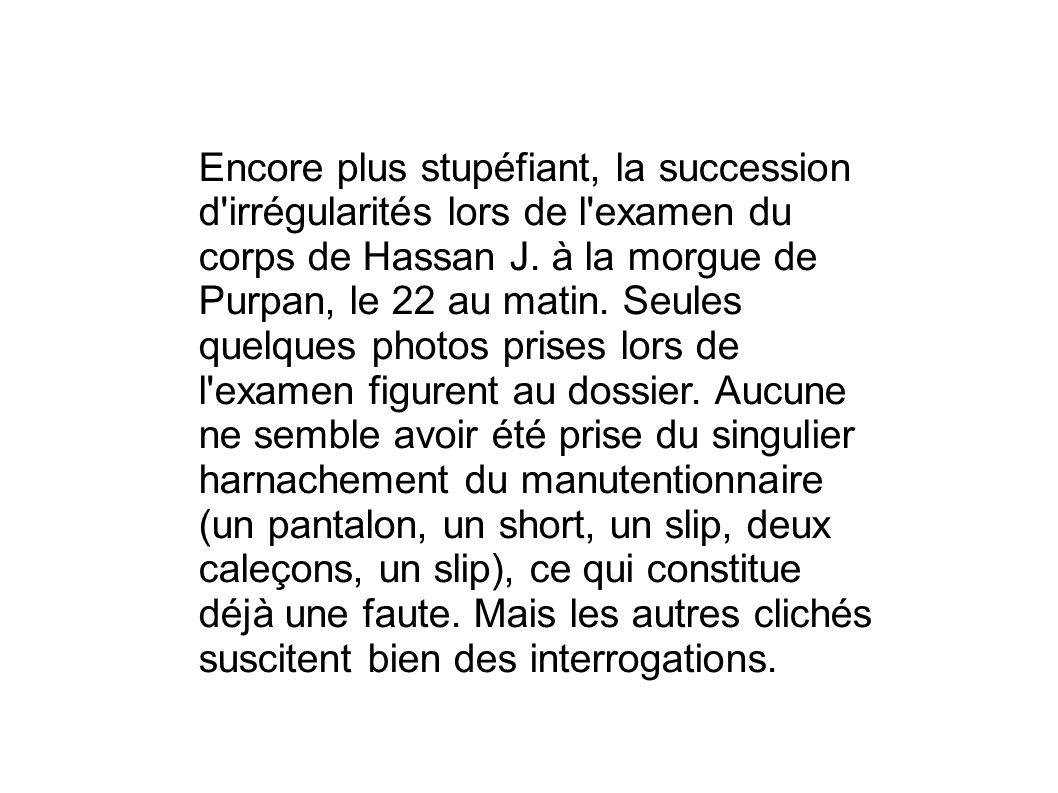 Encore plus stupéfiant, la succession d irrégularités lors de l examen du corps de Hassan J.