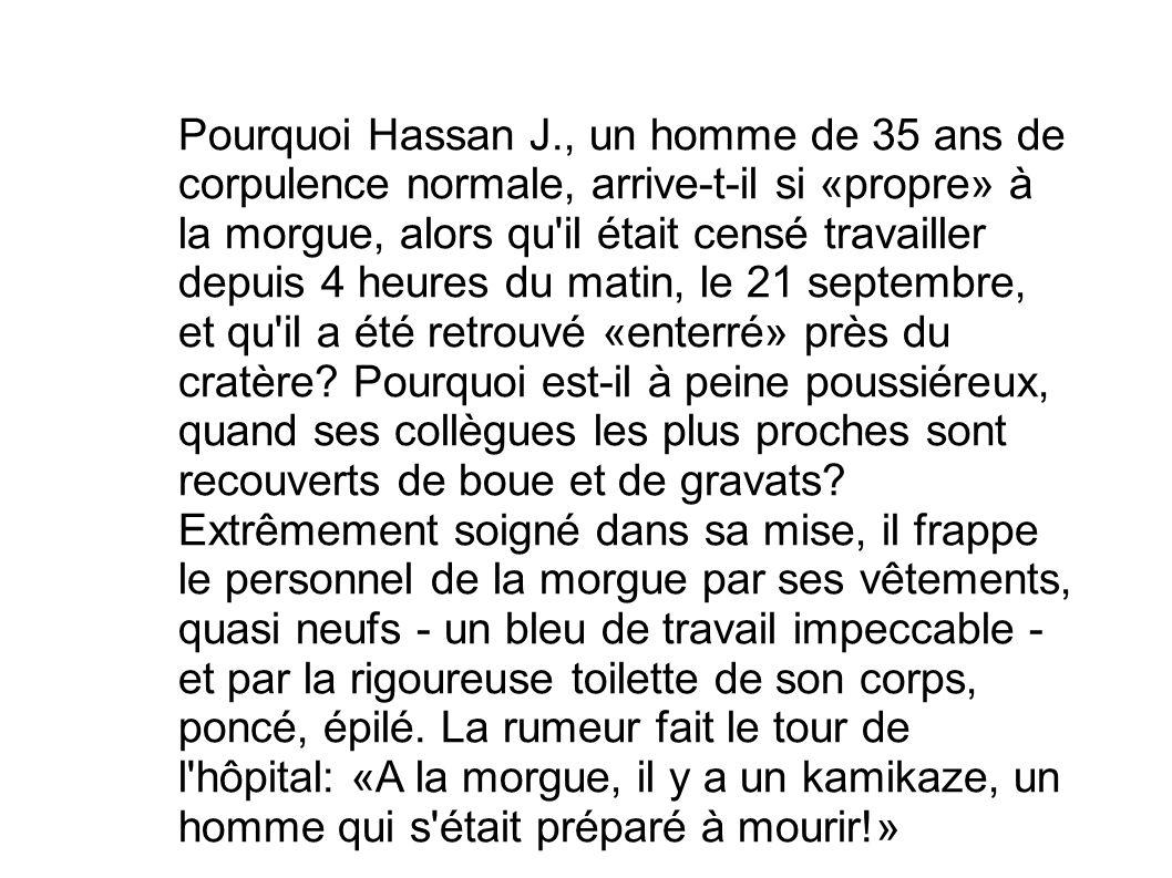 Pourquoi Hassan J., un homme de 35 ans de corpulence normale, arrive-t-il si «propre» à la morgue, alors qu il était censé travailler depuis 4 heures du matin, le 21 septembre, et qu il a été retrouvé «enterré» près du cratère.
