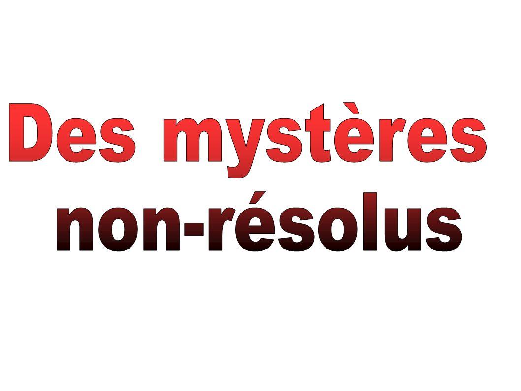 Des mystères non-résolus