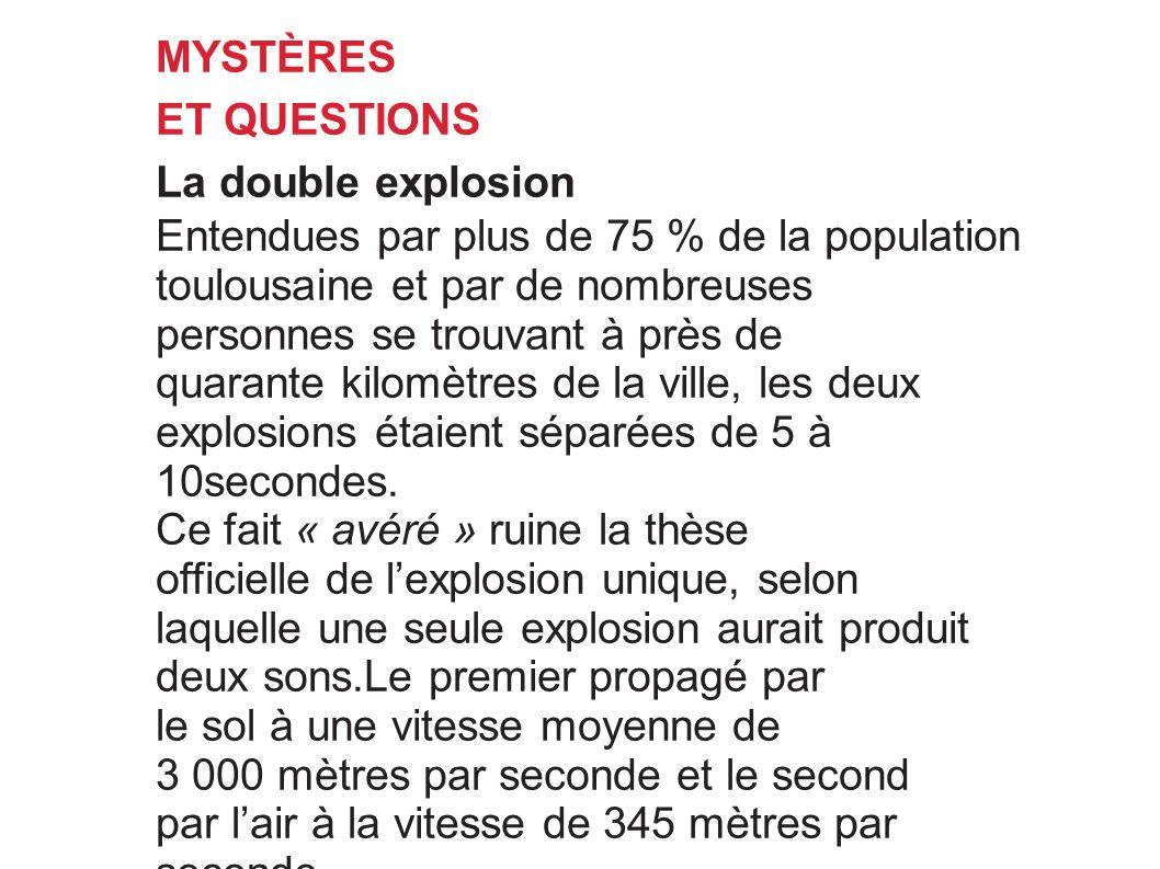 MYSTÈRES ET QUESTIONS. La double explosion. Entendues par plus de 75 % de la population. toulousaine et par de nombreuses.