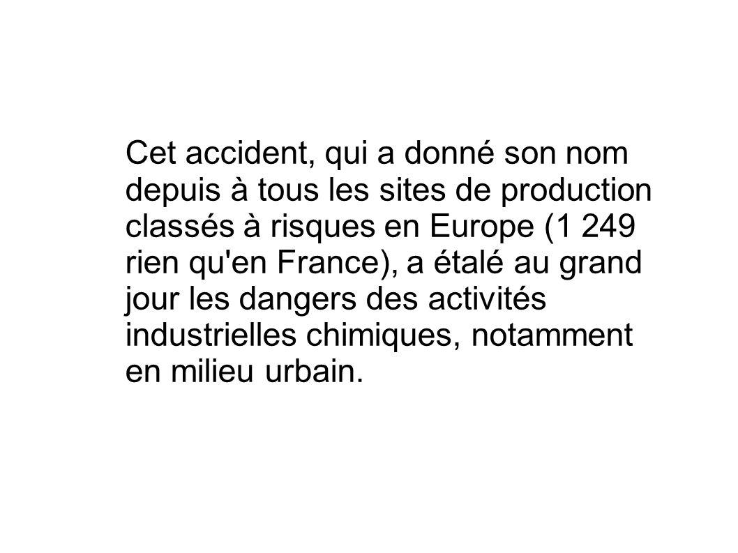 Cet accident, qui a donné son nom depuis à tous les sites de production classés à risques en Europe (1 249 rien qu en France), a étalé au grand jour les dangers des activités industrielles chimiques, notamment en milieu urbain.