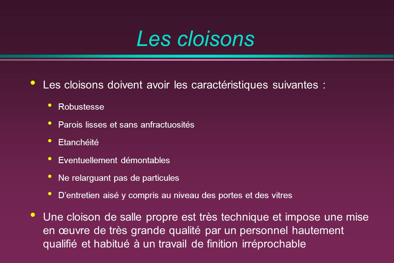 Les cloisons Les cloisons doivent avoir les caractéristiques suivantes : Robustesse. Parois lisses et sans anfractuosités.