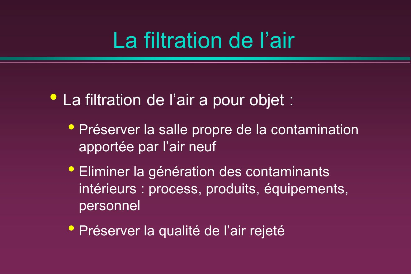La filtration de l'air La filtration de l'air a pour objet :
