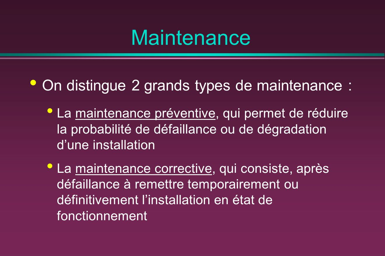 Maintenance On distingue 2 grands types de maintenance :