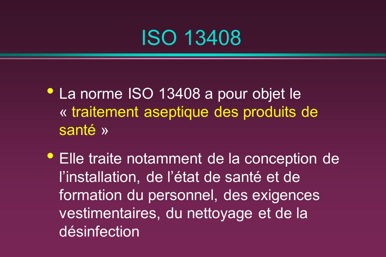 ISO 13408 La norme ISO 13408 a pour objet le « traitement aseptique des produits de santé »