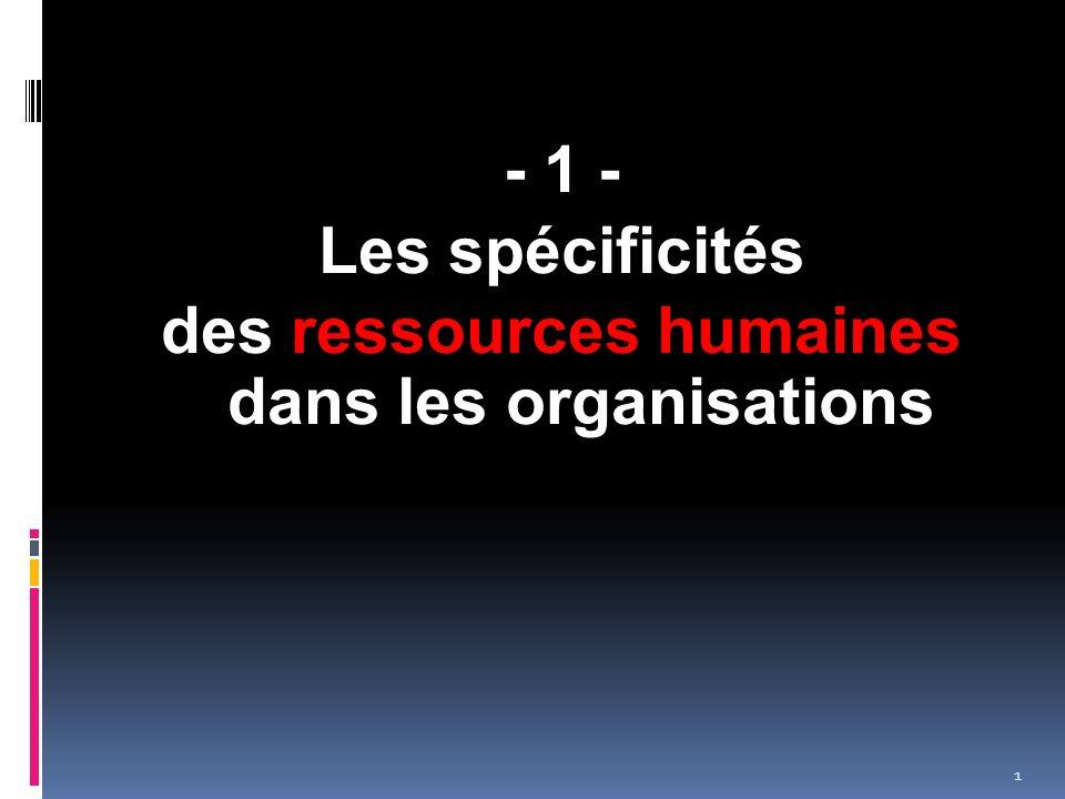 - 1 - Les spécificités des ressources humaines dans les organisations