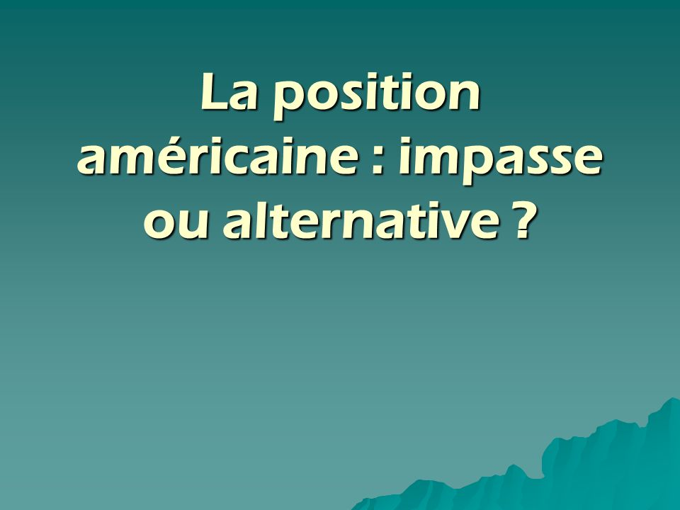 La position américaine : impasse ou alternative
