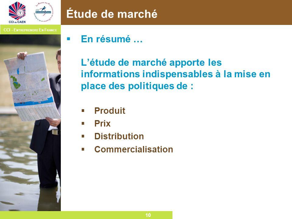 Étude de marché En résumé … L'étude de marché apporte les informations indispensables à la mise en place des politiques de :
