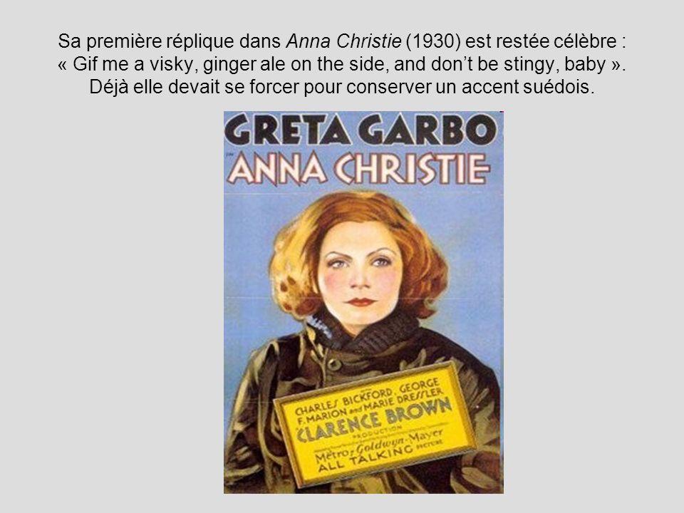 Sa première réplique dans Anna Christie (1930) est restée célèbre : « Gif me a visky, ginger ale on the side, and don't be stingy, baby ».