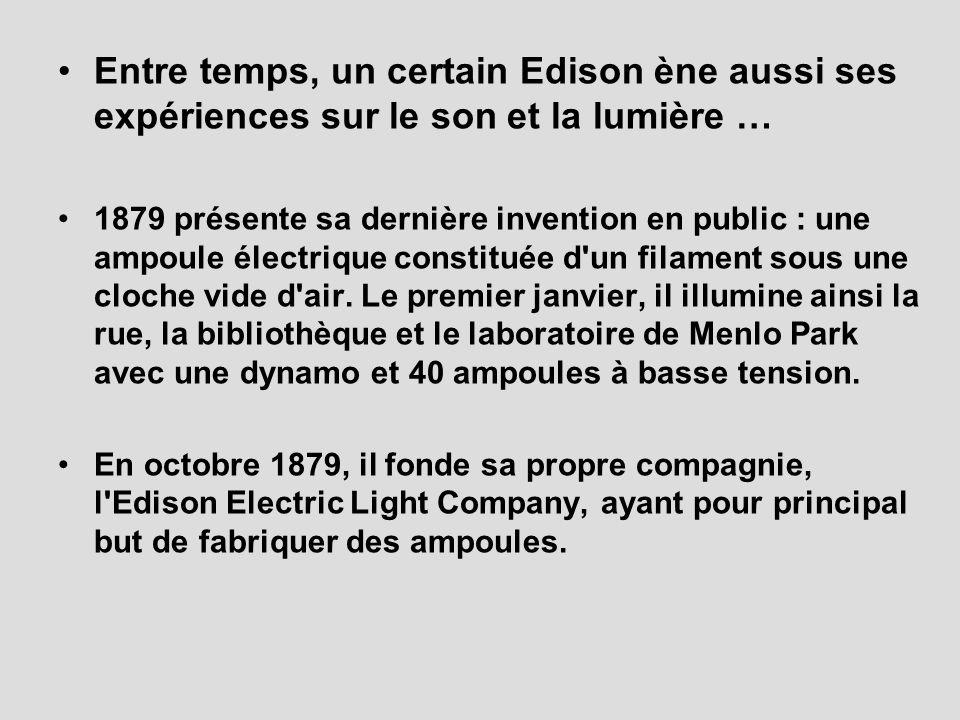 Entre temps, un certain Edison ène aussi ses expériences sur le son et la lumière …