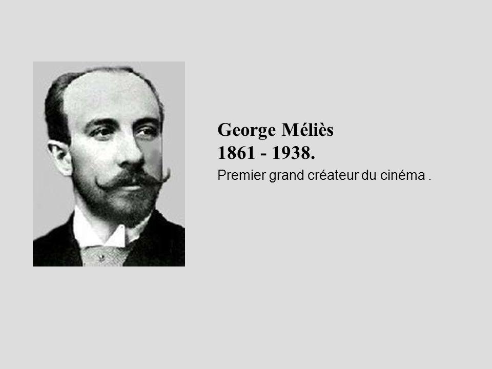 George Méliès 1861 - 1938. Premier grand créateur du cinéma .