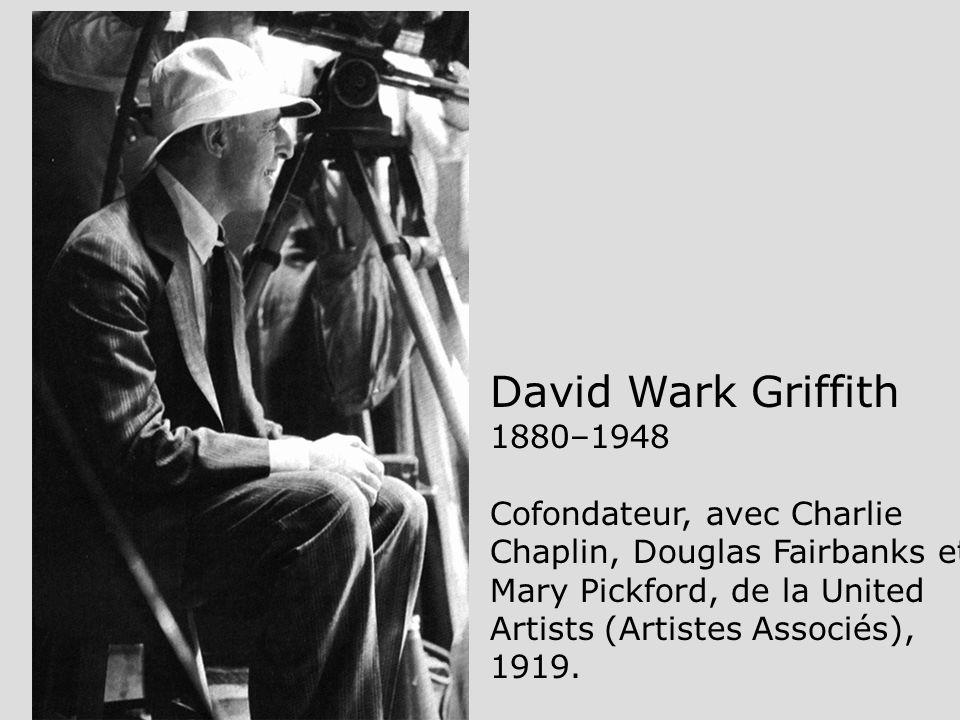David Wark Griffith 1880–1948 Cofondateur, avec Charlie Chaplin, Douglas Fairbanks et Mary Pickford, de la United Artists (Artistes Associés), 1919.