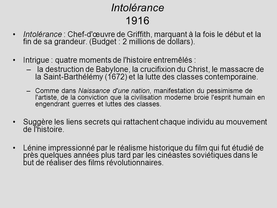 Intolérance 1916 Intolérance : Chef-d œuvre de Griffith, marquant à la fois le début et la fin de sa grandeur. (Budget : 2 millions de dollars).