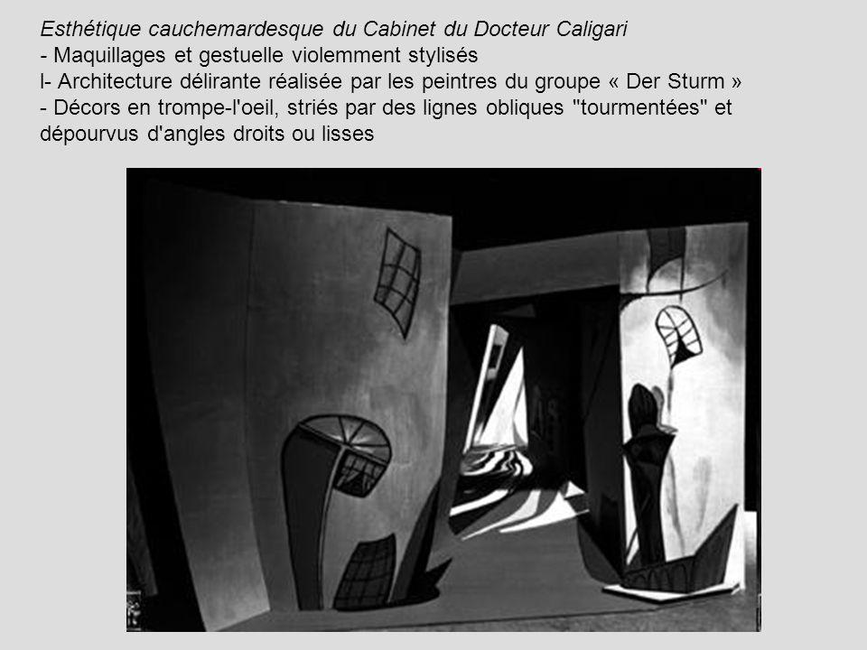 Esthétique cauchemardesque du Cabinet du Docteur Caligari - Maquillages et gestuelle violemment stylisés l- Architecture délirante réalisée par les peintres du groupe « Der Sturm » - Décors en trompe-l oeil, striés par des lignes obliques tourmentées et dépourvus d angles droits ou lisses