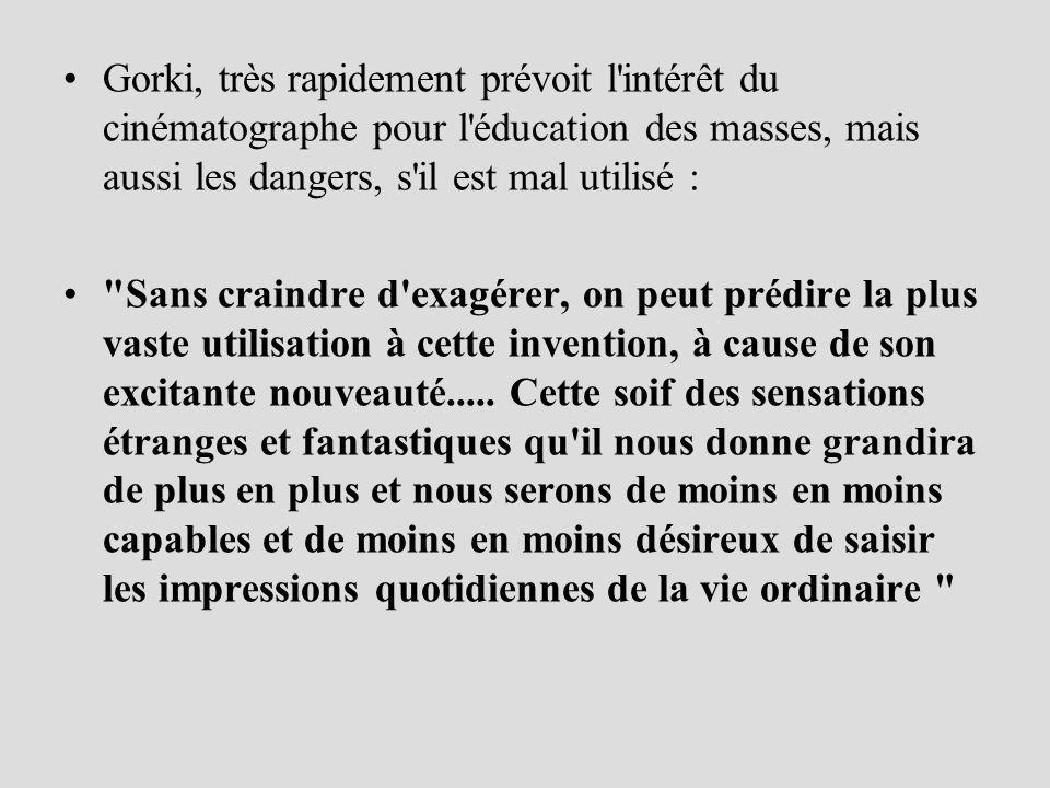 Gorki, très rapidement prévoit l intérêt du cinématographe pour l éducation des masses, mais aussi les dangers, s il est mal utilisé :