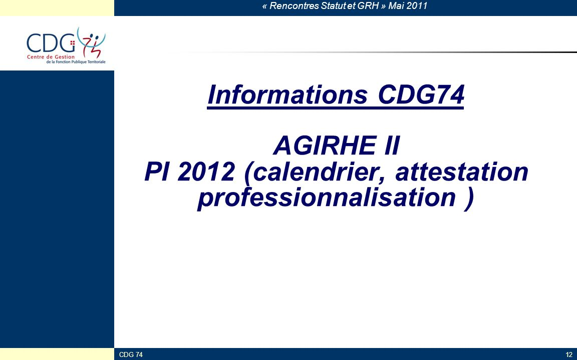 Informations CDG74 AGIRHE II PI 2012 (calendrier, attestation professionnalisation )
