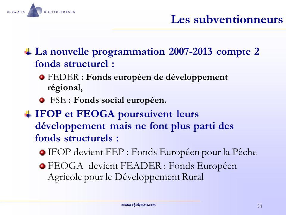 Les subventionneurs La nouvelle programmation 2007-2013 compte 2 fonds structurel : FEDER : Fonds européen de développement régional,