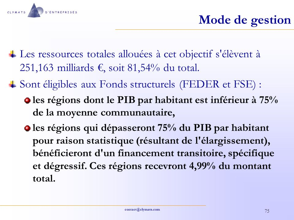 Mode de gestion Les ressources totales allouées à cet objectif s élèvent à 251,163 milliards €, soit 81,54% du total.