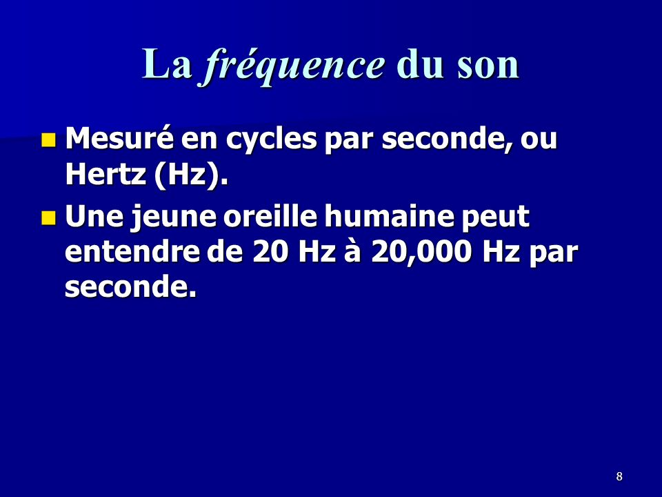 La fréquence du son Mesuré en cycles par seconde, ou Hertz (Hz).